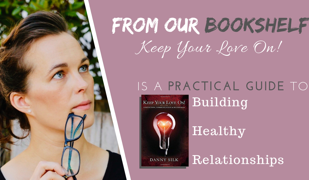 Keep Your Love On! Is A Practical Guide To Building Healthy Relationships